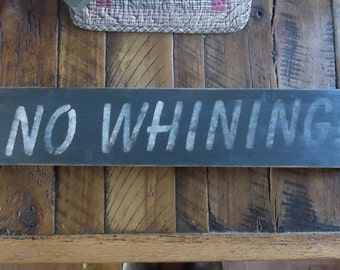 Primitive Rustic Sign NO WHINING