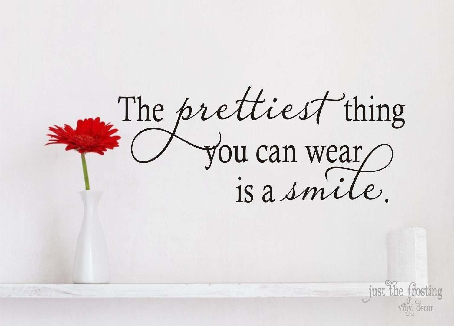 the prettiest thing you can wear is a smile vinyl decal