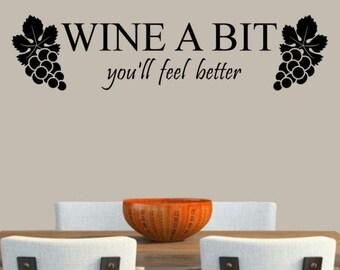 Wine a Bit, you'll feel better, Vinyl Wall Decal Art Wall Decor Wall Words