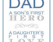 Dad...a son's first hero, a daughter's first love 8x10 digital print...Great Father's Day Gift INSTANT DOWNLOAD
