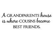 A grandparents house is where cousins become best friends 16x5 Vinyl Lettering