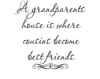 A grandparents house is where cousins become best friends 11x11 Vinyl Lettering
