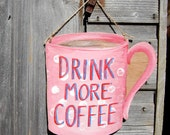 DRINK MORE COFFEE  - Vintage Coffee Cup Sign