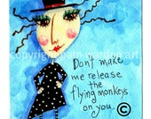 5X7 Print Don't make me release the Flying Monkeys on YOU. Wizard of Oz
