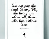 Harry Potter Print with Dumbledore quote 'Do not pity the dead Harry. Pity the living and above all.....' (148 x 210 mm)