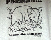 """Hand screenprinted """"Possum...The Other Other White Meat"""" T-shirt"""