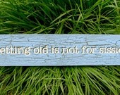 Getting Old is Not for Sissies - Wooden Sign