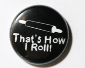 Black & White Button, That's How I Roll, Rolling Pin - 1 inch Pin or Magnet