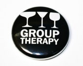 Group Therapy - 1 inch Button, Pin or Magnet