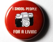 I Shoot People For A  Living, Red Button - 1 inch PIN or MAGNET
