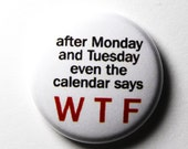 Days of the Week, Funny Button, WTF -  PIN or MAGNET