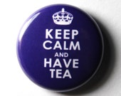 Keep Calm and Have Tea - 1 inch Button, Pin or Magnet