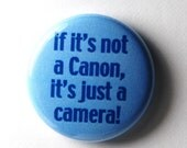 Blue Button - If It's Not a Canon, It's Just a Camera : 1 inch PIN or MAGNET