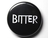Bitter - Black and White 1 inch Button PIN or MAGNET