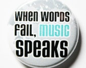 When Music Fails Words Speak, 1 inch Musical Button, PIN or Magnet