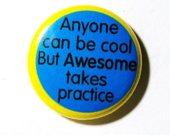 Anyone Can Be Cool - 1 inch Button, Pin or Magnet