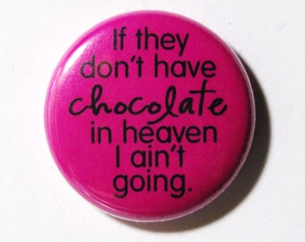 If They Dont Have Chocolate - 1 inch Button, Pin or Magnet