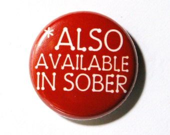 Also Available in Sober - 1 inch Buttin, Pin or Magnet