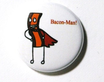 Bacon Man - 1 inch Button, Pin or Magnet