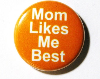 Mom Likes Me Best - 1 inch Button, Pin or Magnet