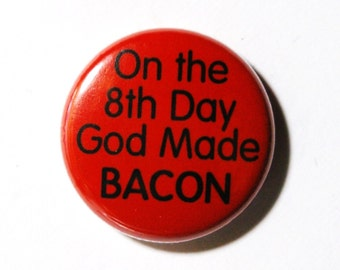 On the Eighth Day, God Made Bacon - 1 inch Button, Pin or Magnet