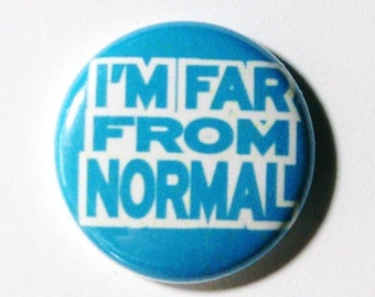 Far From Normal - 1 inch Button, Pin or Magnet