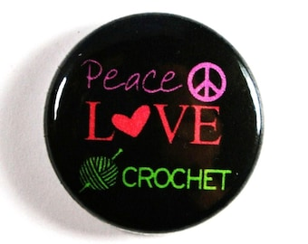 Peace, Love, Crochet - 1 inch Button, Pin or Magnet