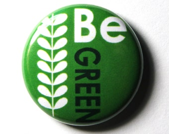 Be Green - 1 inch Button, Pin or Magnet