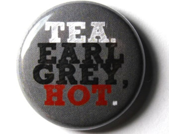 Tea. Earl Grey. Hot - 1 inch Button, Pin or Magnet