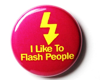 I Like To Flash People, Button, 1 inch PIN or MAGNET
