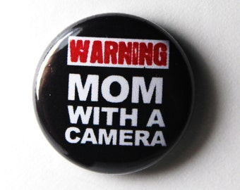 Warning, Mom With a Camera - 1 inch Button, Pin or Magnet