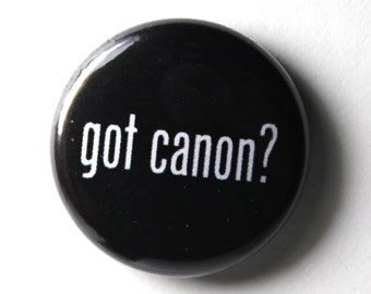 PIN or MAGNET : Black Button, Got Canon