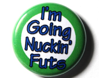 Nuckin' Futs - Funny 1 inch Button, PIN OR MAGNET