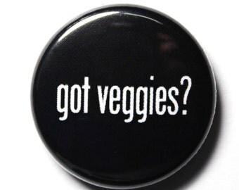Got Veggies - Black and White Vegetarian, Vegan Button - 1 inch PIN or MAGNET
