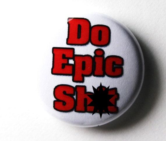 EPIC - 1 inch Button, Pin or Magnet