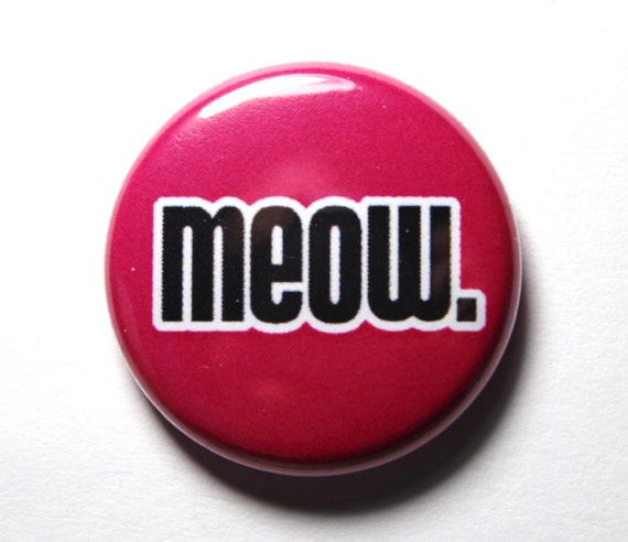 Meow, Cat Button - PIN or MAGNET