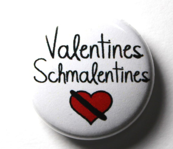 Valentines Schmalentines, Anti Valentine Button - 1 inch PIN or MAGNET