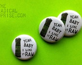 Yeah baby I like it raw asparagus - one inch pin back button badge.