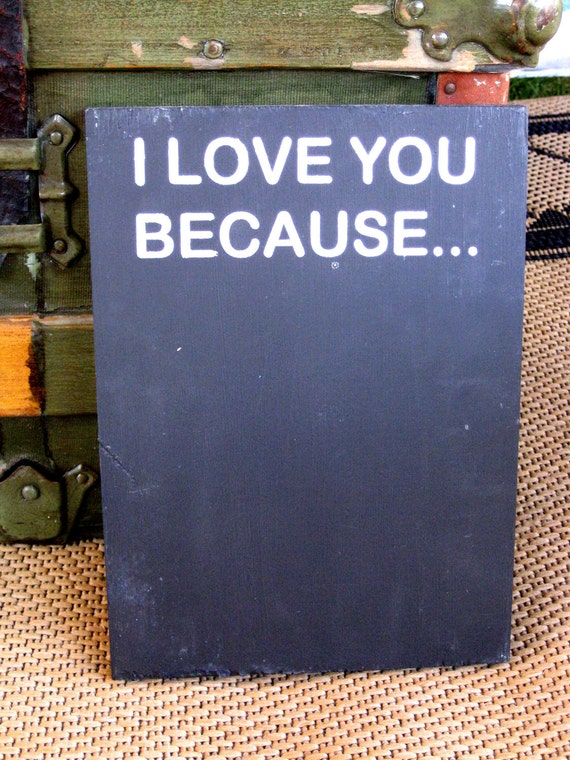 I Love You Because... hand painted wood chalkboard sign