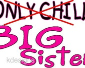Only Child no Big Sister iron-on shirt decal NEW by kustomdesignzbyk