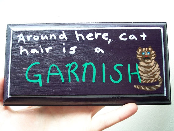 Around Here, Cat Hair is a Garnish Hand Painted Wall Plaque