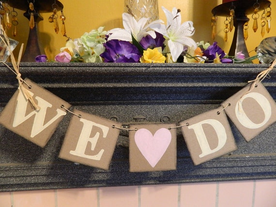 Rustic Style WE DO Banner Wedding Reception Decor Wedding Garland Engagement Photo Prop Can be Customized in Your Wedding Colors