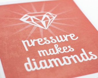 Pressure Makes Diamonds Art Print / Typography Print Inspirational Wall Art / Choose your Color / 8x10