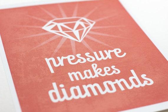 Pressure Makes Diamonds Art Print / Typography Print Inspirational Wall Art / Choose your Color / 8x10