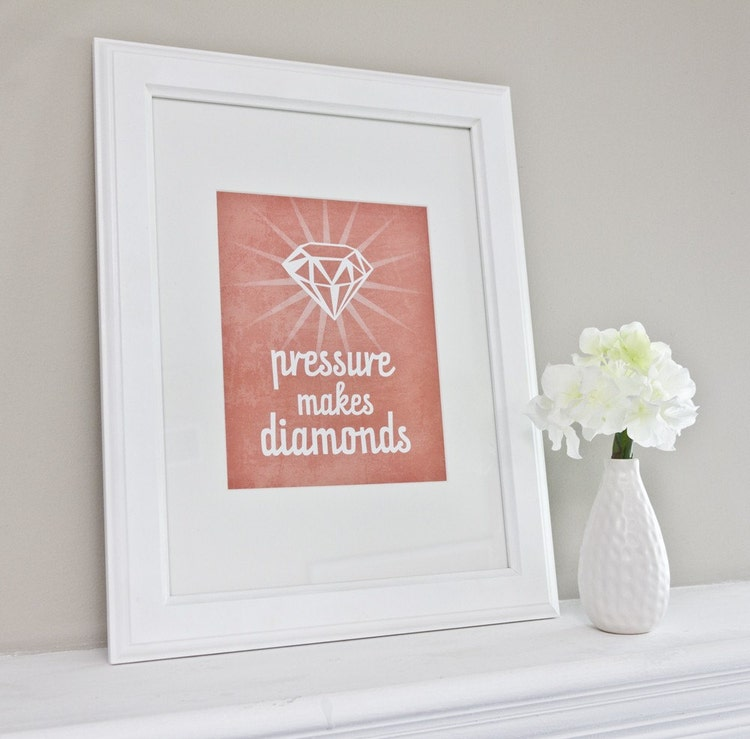 Pressure Makes Diamond: Pressure Makes Diamonds Art Print / Typography By