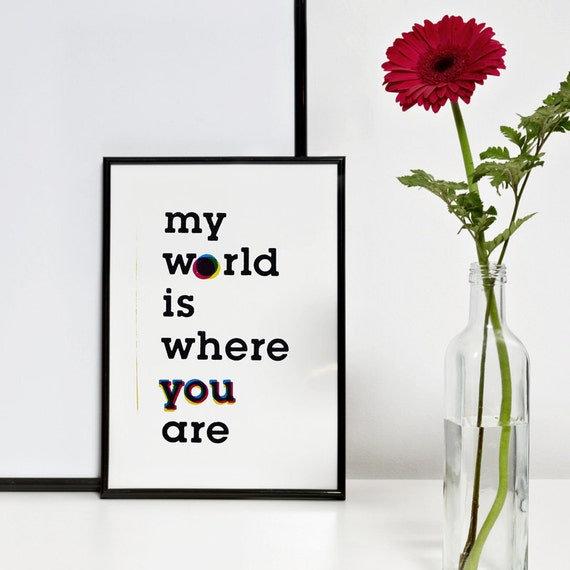 My World is where you are. Screenprint 8.3 x 11.7 (A4)