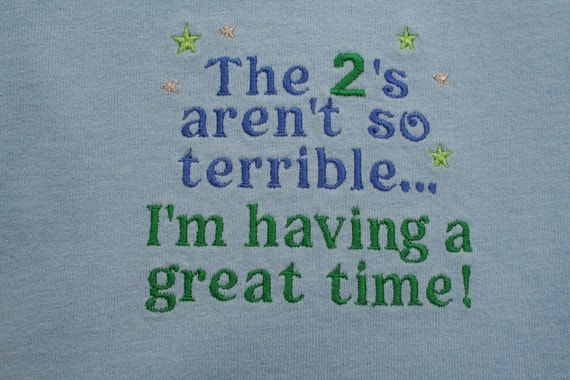 Terrible 2's Tshirt Embroidered - The 2's aren't so terrible...I'm having a great time - All sizes and colors