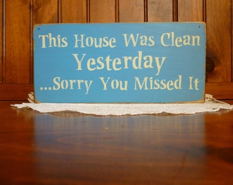 "wood ""This house was clean yesterday...sorry you missed it""  sign - your color choice"