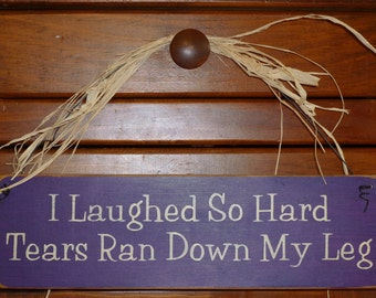 """Primitive """"I Laughed So Hard Tears Ran Down My Leg"""" funny wood sign - your color choice"""