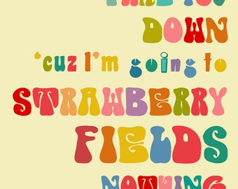 Strawberry Fields Forever - 8 x 10 - Sale - buy 2 get 3, inspirational music the Beatles quotes, 60's, 70's, hippie love piece